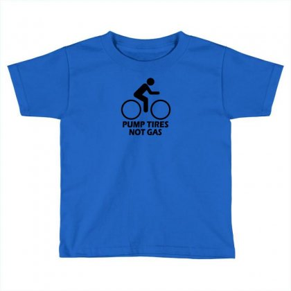 Pump Tires Not Gas Earth Friendly Green Living Cool Nerd Geek Shirt T Toddler T-shirt Designed By Mdk Art