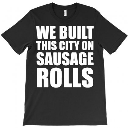 We Built This City On Sausage Rolls T-shirt Designed By Bud1