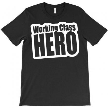 Working Class Hero T-shirt Designed By Bud1