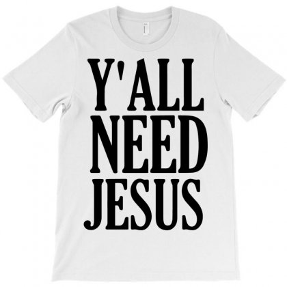 Y'all Need Jesus T-shirt Designed By Bud1