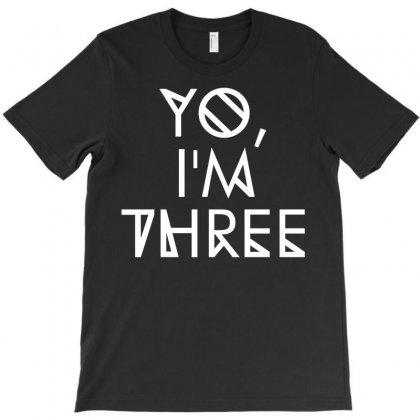 Yo, I'm Three T-shirt Designed By Bud1