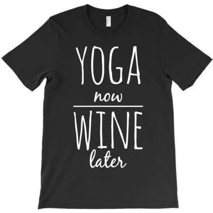Yoga Now Wine Later T-shirt Designed By Bud1