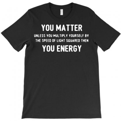 You Matter T-shirt Designed By Bud1