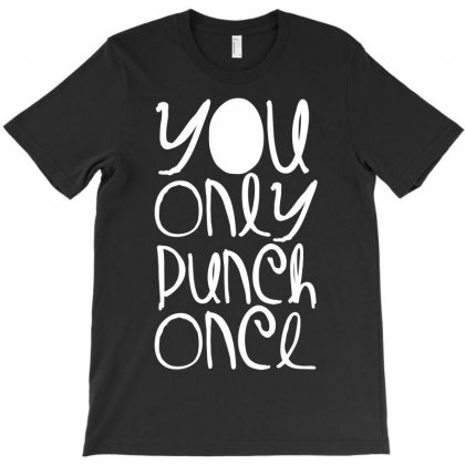 You Only Punch Once T-shirt Designed By Bud1