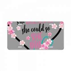 she believed she could so she did for light License Plate | Artistshot