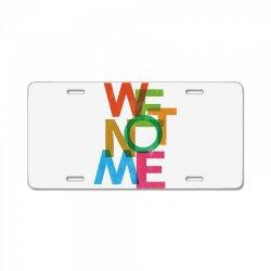 We not me License Plate | Artistshot