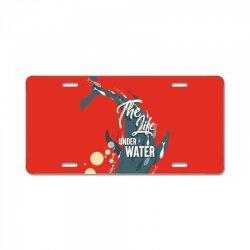 The life under water License Plate   Artistshot
