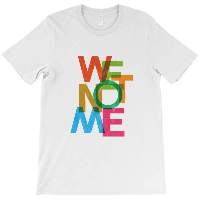 We Not Me T-shirt | Artistshot