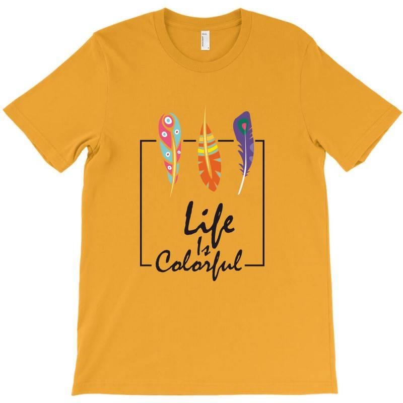 Life Is Colorful T-shirt   Artistshot