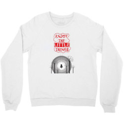 Enjoy the little things Crewneck Sweatshirt | Artistshot