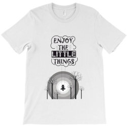 Enjoy the little things T-Shirt | Artistshot