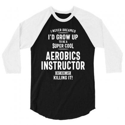 Aerobics Instructor Profession Occupation Job Gift 3/4 Sleeve Shirt Designed By Cidolopez