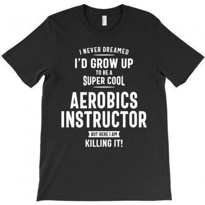 Aerobics Instructor Profession Occupation Job Gift T-shirt Designed By Cidolopez