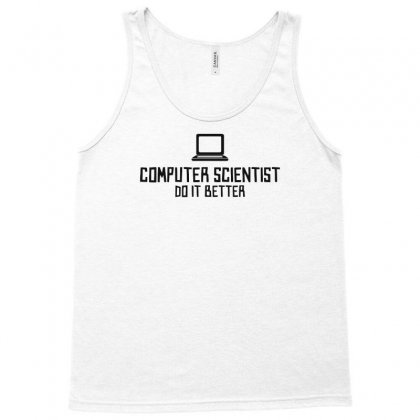 Computer Scientist Do It Better Tank Top Designed By Candrashop