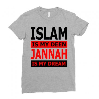 Islam Is My Deen Jannah Is My Dream Ladies Fitted T-shirt Designed By Moon99
