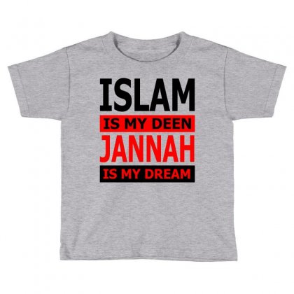 Islam Is My Deen Jannah Is My Dream Toddler T-shirt Designed By Moon99