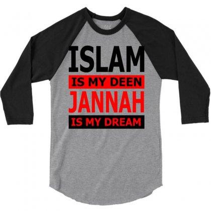 Islam Is My Deen Jannah Is My Dream 3/4 Sleeve Shirt Designed By Moon99