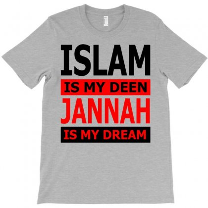 Islam Is My Deen Jannah Is My Dream T-shirt Designed By Moon99