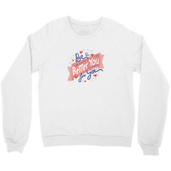 Be a better you for you Crewneck Sweatshirt | Artistshot