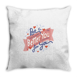 Be a better you for you Throw Pillow | Artistshot