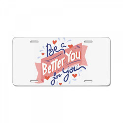 Be a better you for you License Plate | Artistshot