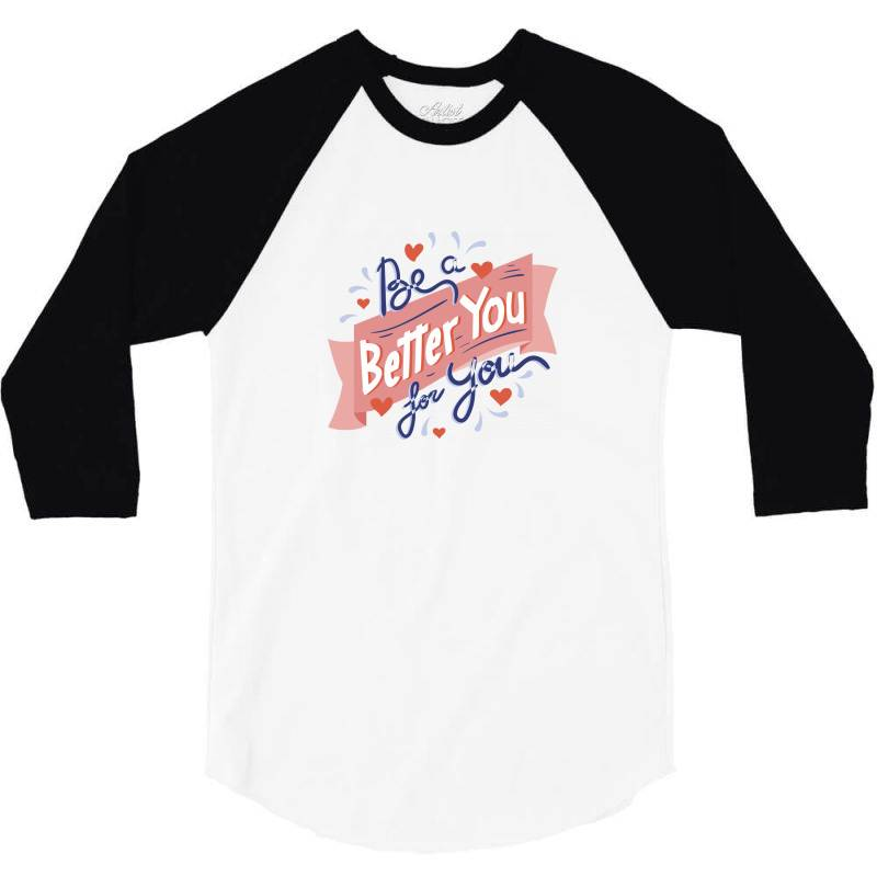Be A Better You For You 3/4 Sleeve Shirt | Artistshot