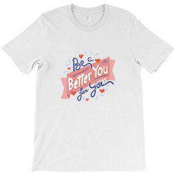 Be a better you for you T-Shirt | Artistshot