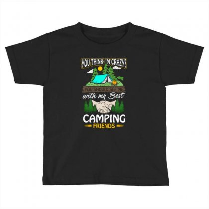 Crazy Best Camping Friends Toddler T-shirt Designed By Romeo And Juliet