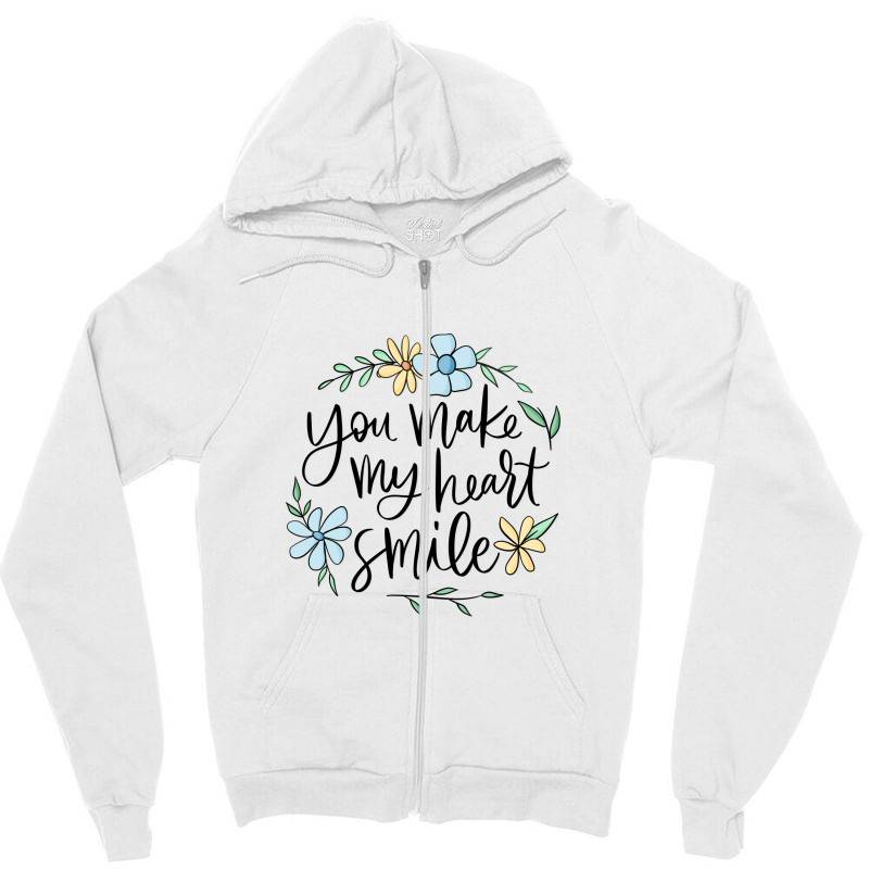 You Make My Heart Smile Zipper Hoodie | Artistshot