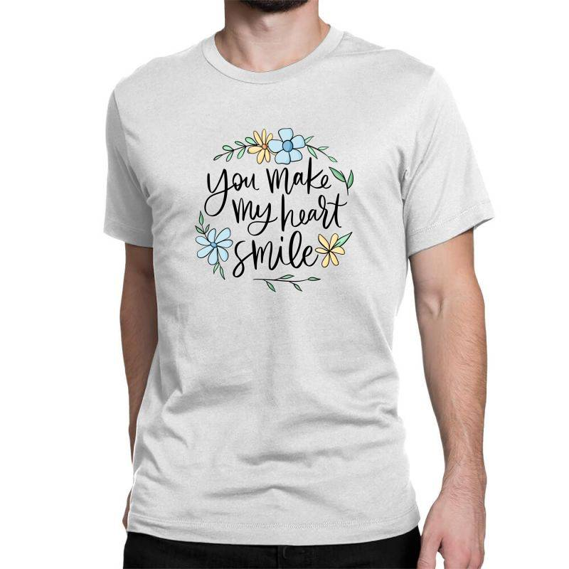 You Make My Heart Smile Classic T-shirt | Artistshot