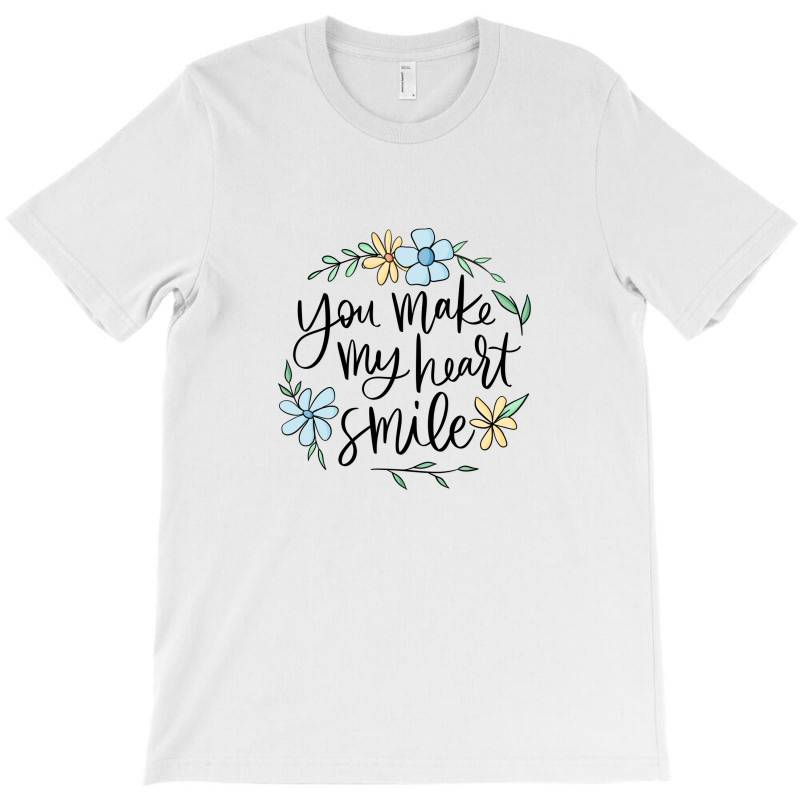 You Make My Heart Smile T-shirt | Artistshot