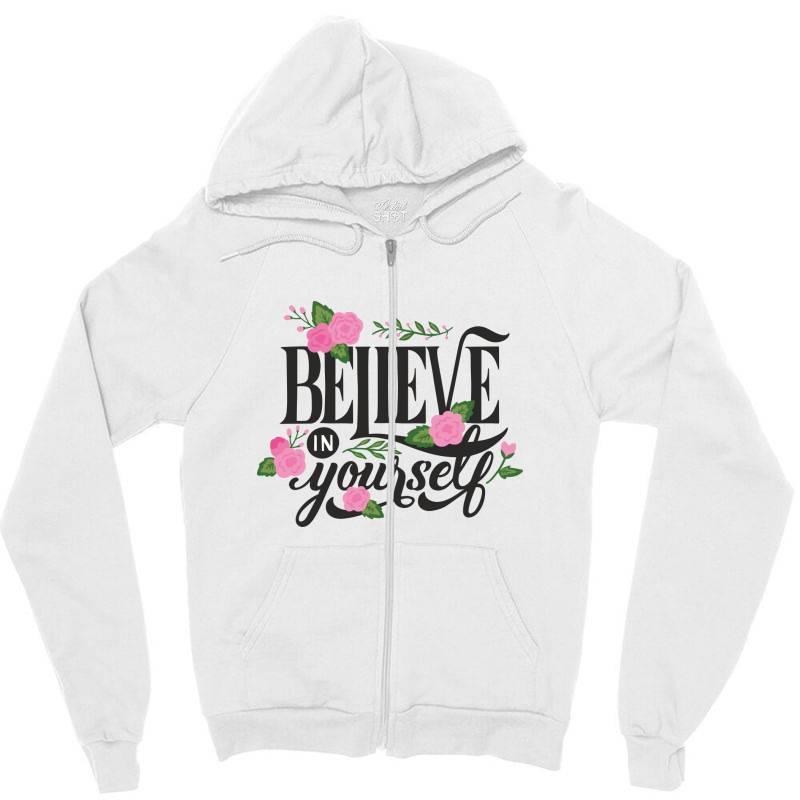 Believe In Youself Zipper Hoodie | Artistshot