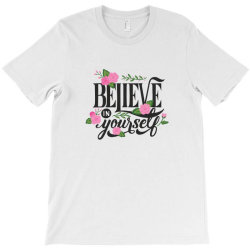 Believe in youself T-Shirt | Artistshot