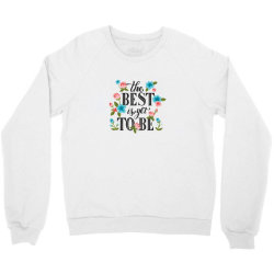 The best is yet to be Crewneck Sweatshirt | Artistshot