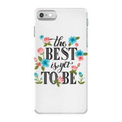 The best is yet to be iPhone 7 Case | Artistshot