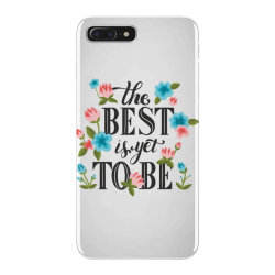 The best is yet to be iPhone 7 Plus Case | Artistshot