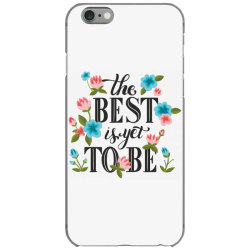 The best is yet to be iPhone 6/6s Case | Artistshot