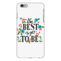The best is yet to be iPhone 6 Plus/6s Plus Case | Artistshot