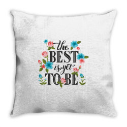 The best is yet to be Throw Pillow | Artistshot
