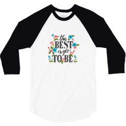 The best is yet to be 3/4 Sleeve Shirt | Artistshot