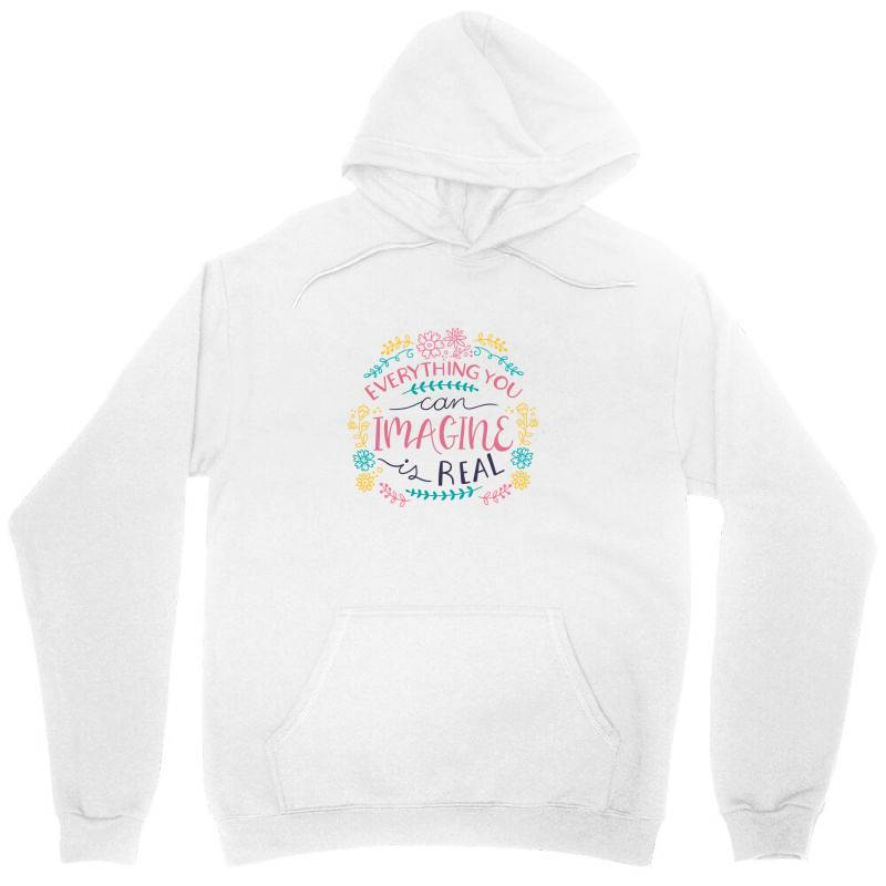 Everything You Can Imagine Is Real Unisex Hoodie | Artistshot