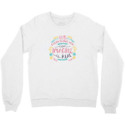 Everything you can imagine is real Crewneck Sweatshirt | Artistshot