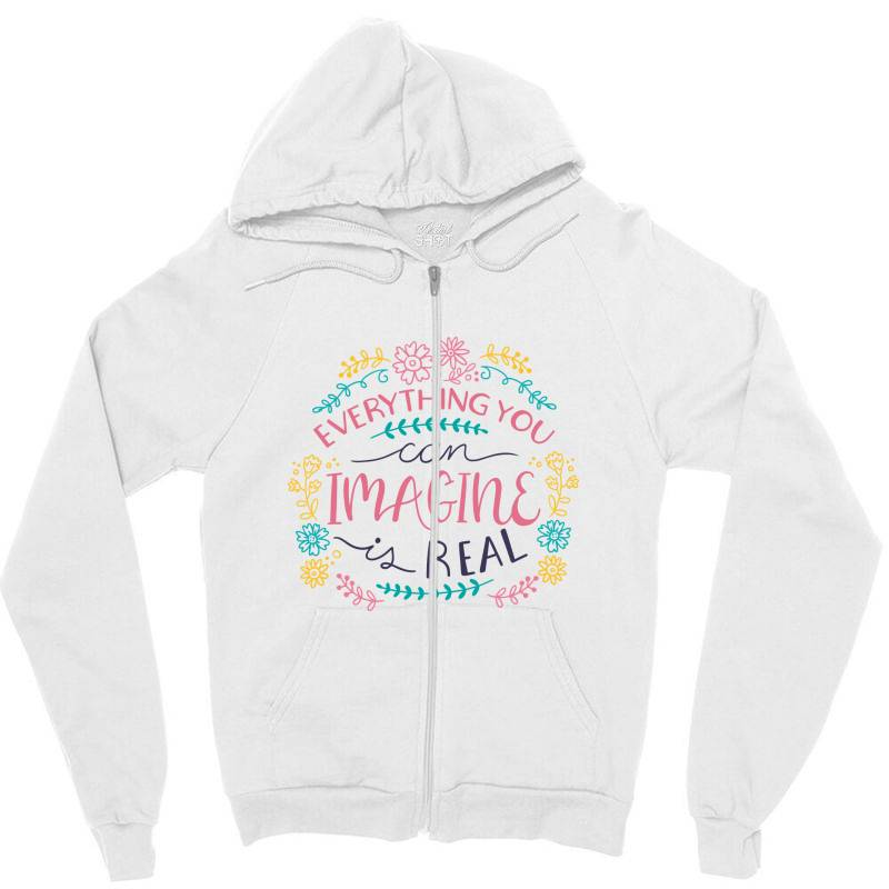 Everything You Can Imagine Is Real Zipper Hoodie | Artistshot