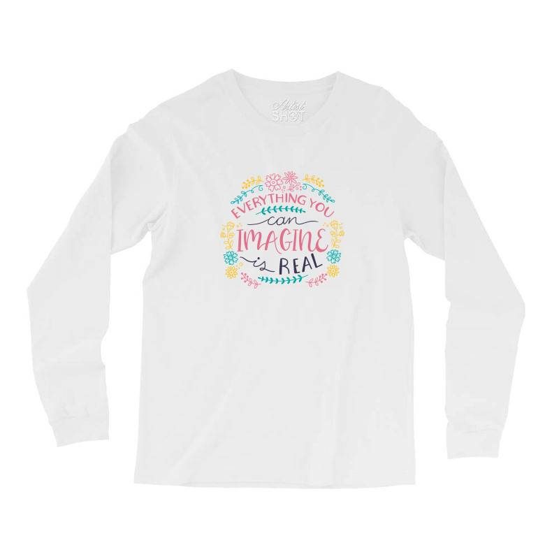 Everything You Can Imagine Is Real Long Sleeve Shirts | Artistshot