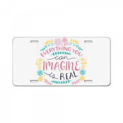Everything you can imagine is real License Plate | Artistshot