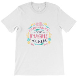 Everything you can imagine is real T-Shirt | Artistshot