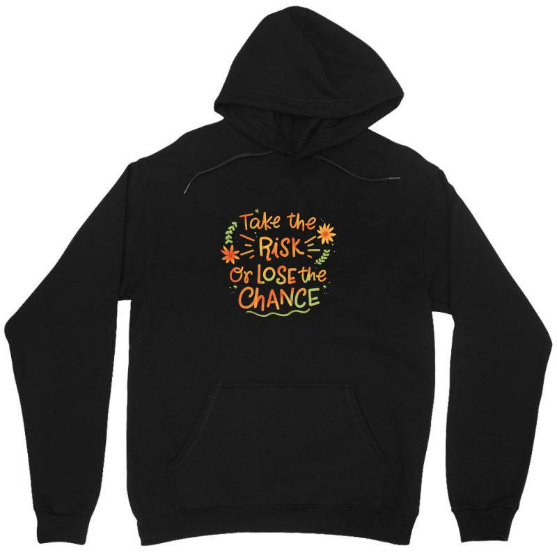 Take The Risk Or Lose The Chance Unisex Hoodie | Artistshot