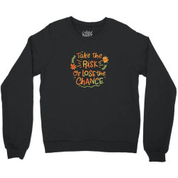 Take the risk or lose the chance Crewneck Sweatshirt | Artistshot