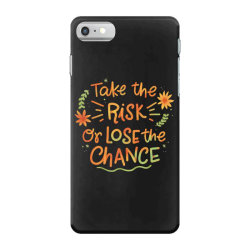 Take the risk or lose the chance iPhone 7 Case | Artistshot