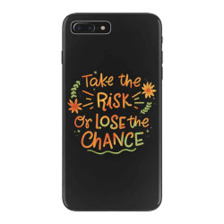 Take the risk or lose the chance iPhone 7 Plus Case | Artistshot
